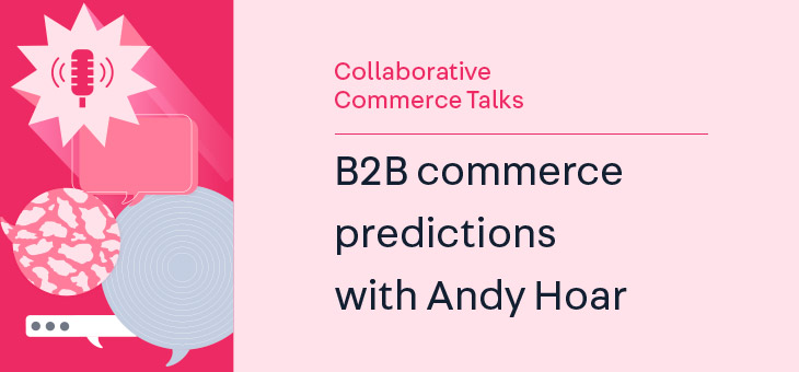 The road ahead: B2B commerce predictions with Andy Hoar