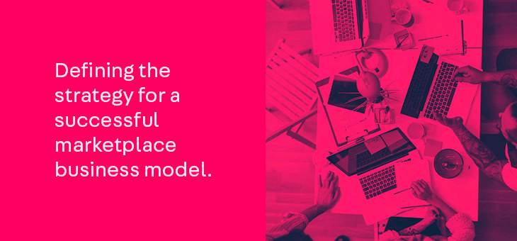 Defining the strategy for a successful marketplace business model